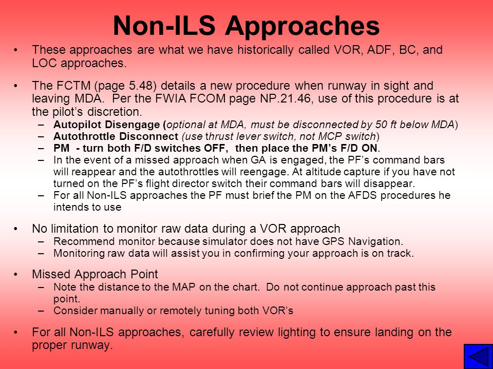 Non-ILS Approaches These approaches are what we have historically called VOR, ADF, BC, and LOC approaches. The FCTM (page 5.48) details a new procedur