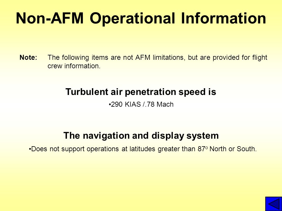 Non-AFM Operational Information Note:The following items are not AFM limitations, but are provided for flight crew information. Turbulent air penetrat