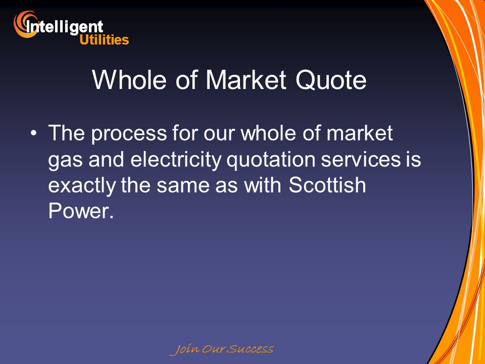Intelligent Utilities Intelligent Utilities Intelligent Utilities Intelligent Utilities Intelligent Utilities Intelligent Utilities Intelligent Utilities Intelligent Utilities Intelligent Join Our Success Whole of Market Quote The process for our whole of market gas and electricity quotation services is exactly the same as with Scottish Power.
