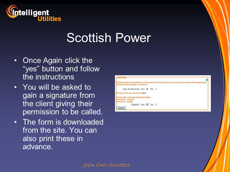 Intelligent Utilities Intelligent Utilities Intelligent Utilities Intelligent Utilities Intelligent Utilities Intelligent Utilities Intelligent Utilities Intelligent Utilities Intelligent Join Our Success Scottish Power Once Again click the yes button and follow the instructions You will be asked to gain a signature from the client giving their permission to be called.