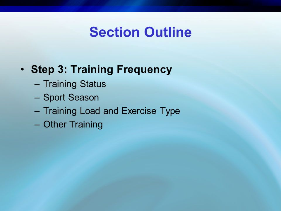 Section Outline Step 3: Training Frequency –Training Status –Sport Season –Training Load and Exercise Type –Other Training