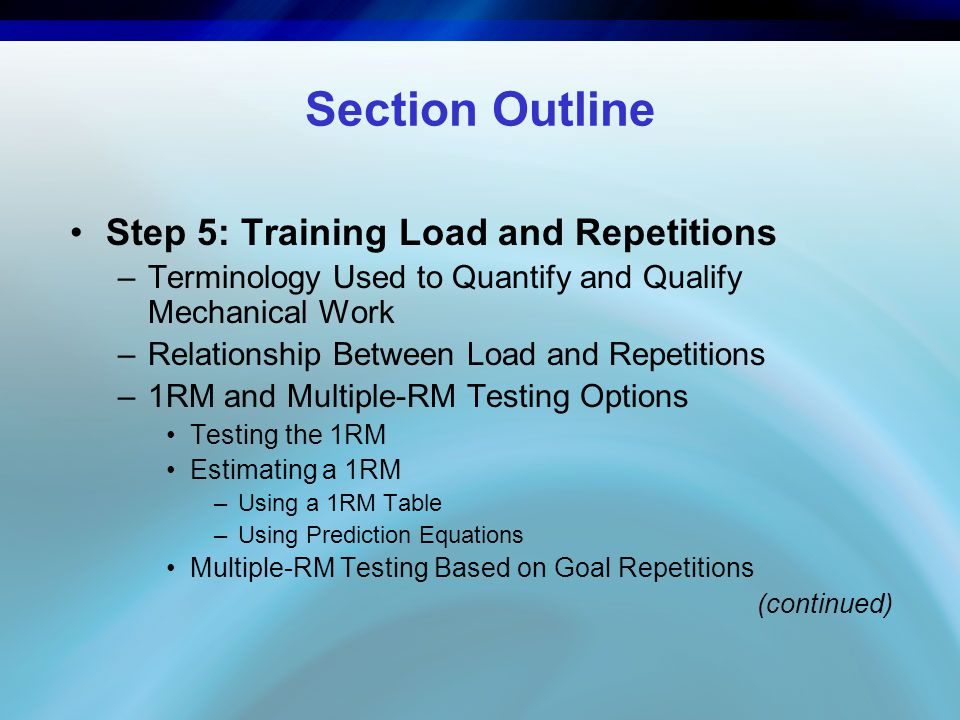 Section Outline Step 5: Training Load and Repetitions –Terminology Used to Quantify and Qualify Mechanical Work –Relationship Between Load and Repetit