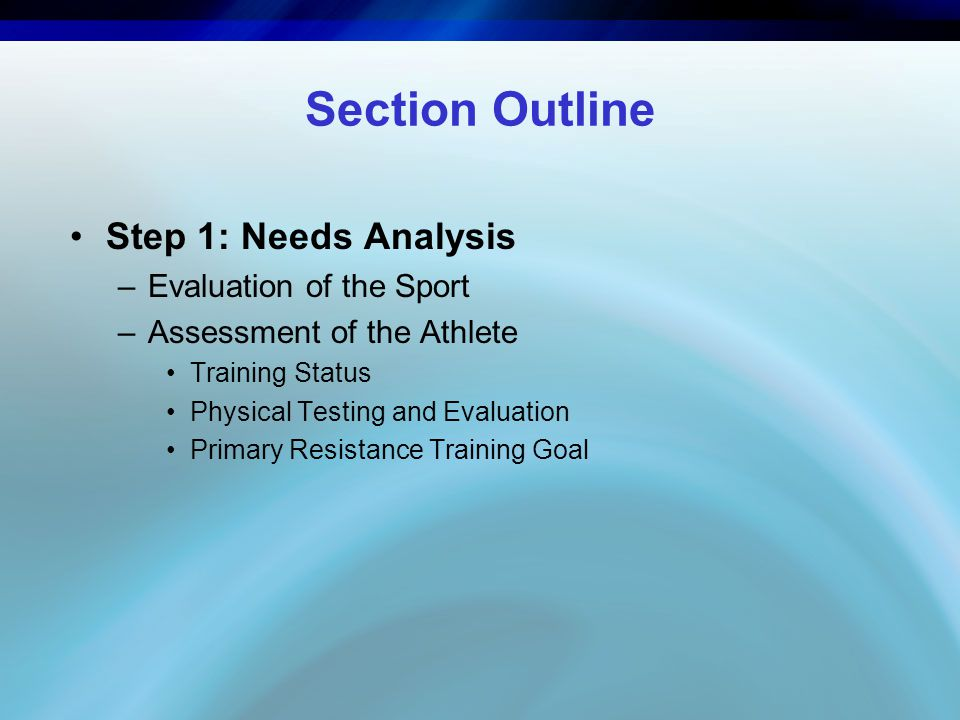 Step 1: Needs Analysis Needs analysis is a two-stage process that includes an evaluation of the requirements and characteristics of the sport and an assessment of the athlete.