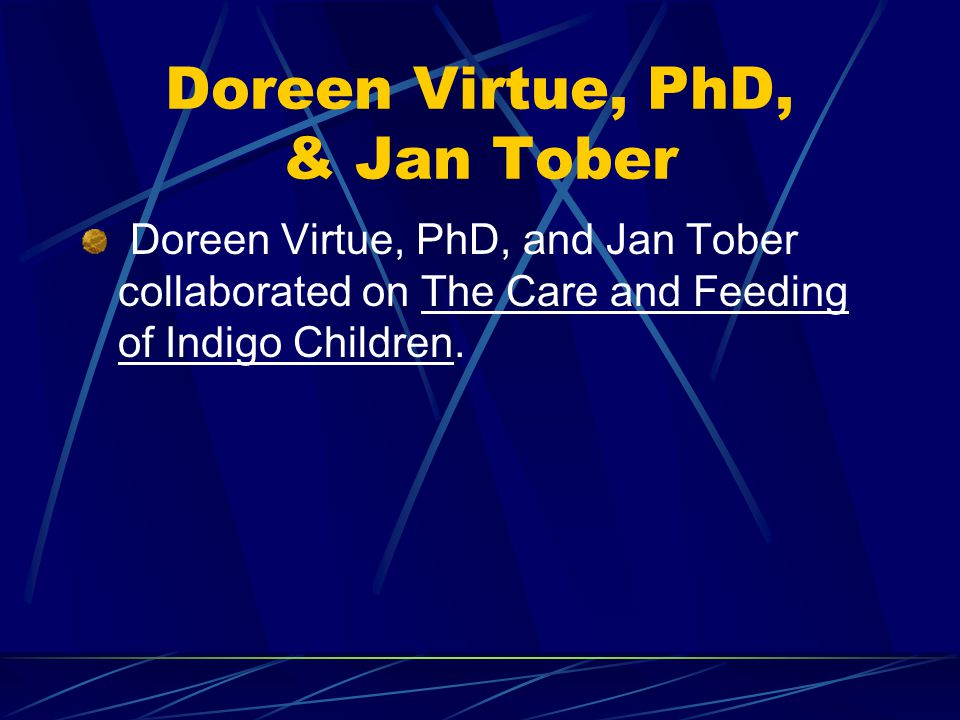 Doreen Virtue, PhD, & Jan Tober Doreen Virtue, PhD, and Jan Tober collaborated on The Care and Feeding of Indigo Children.