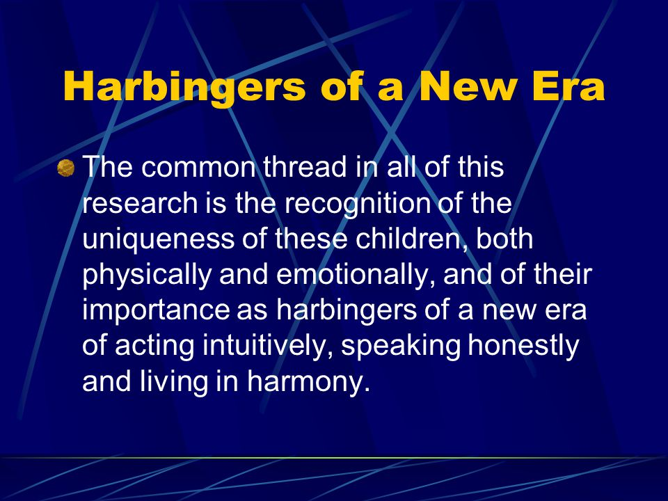 Harbingers of a New Era The common thread in all of this research is the recognition of the uniqueness of these children, both physically and emotiona