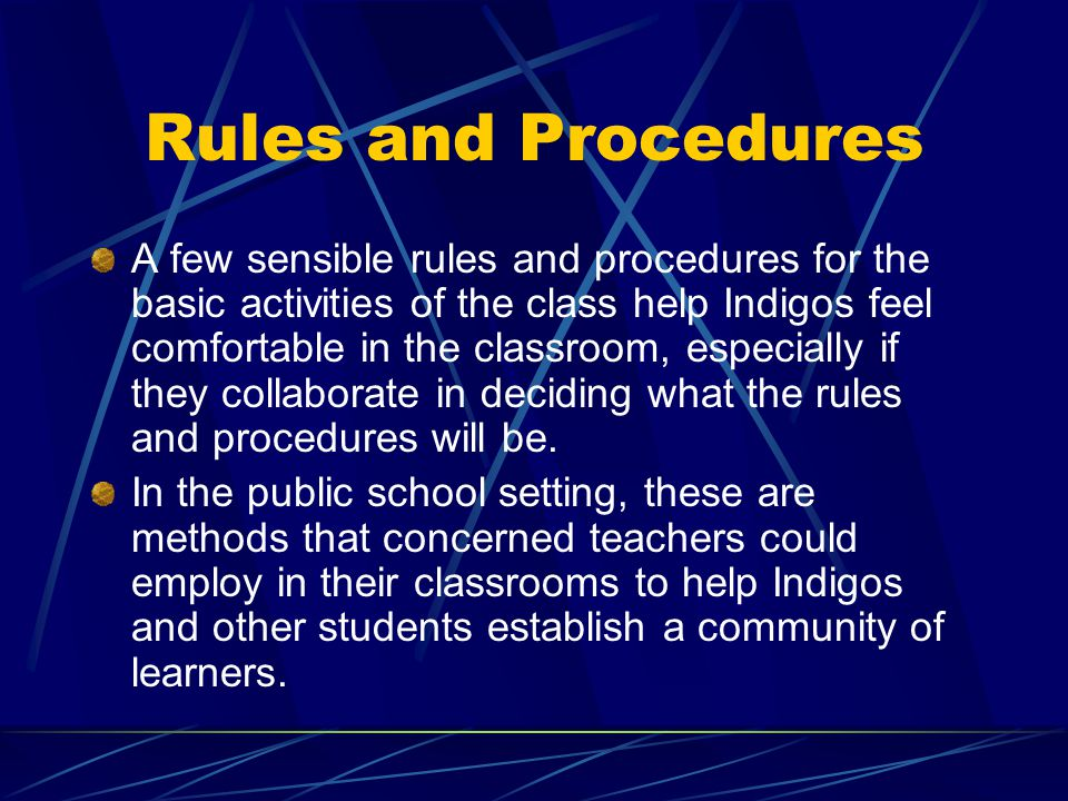 Rules and Procedures A few sensible rules and procedures for the basic activities of the class help Indigos feel comfortable in the classroom, especia