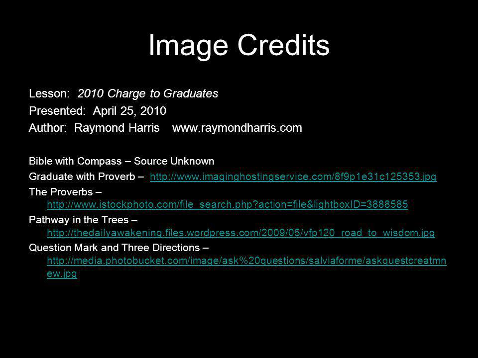 Image Credits Lesson: 2010 Charge to Graduates Presented: April 25, 2010 Author: Raymond Harriswww.raymondharris.com Bible with Compass – Source Unkno