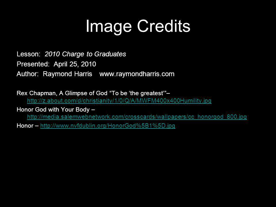 Image Credits Lesson: 2010 Charge to Graduates Presented: April 25, 2010 Author: Raymond Harriswww.raymondharris.com Rex Chapman, A Glimpse of God To