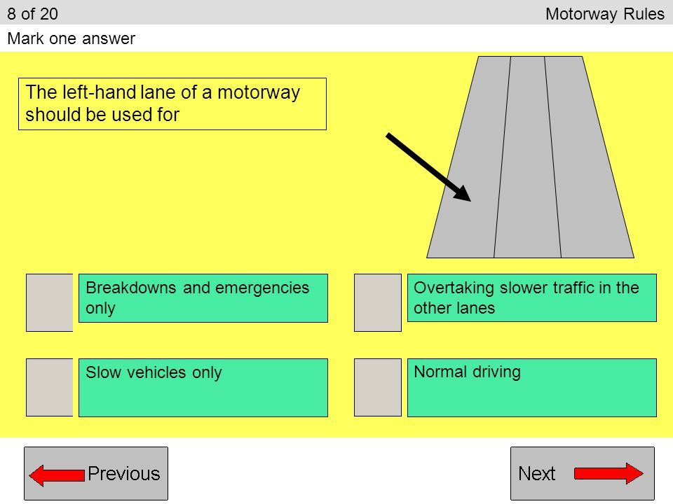 Use the lane that has least traffic Overtake on the side that is clearest Keep to the left lane unless overtaking Try to keep above 50mph to prevent c
