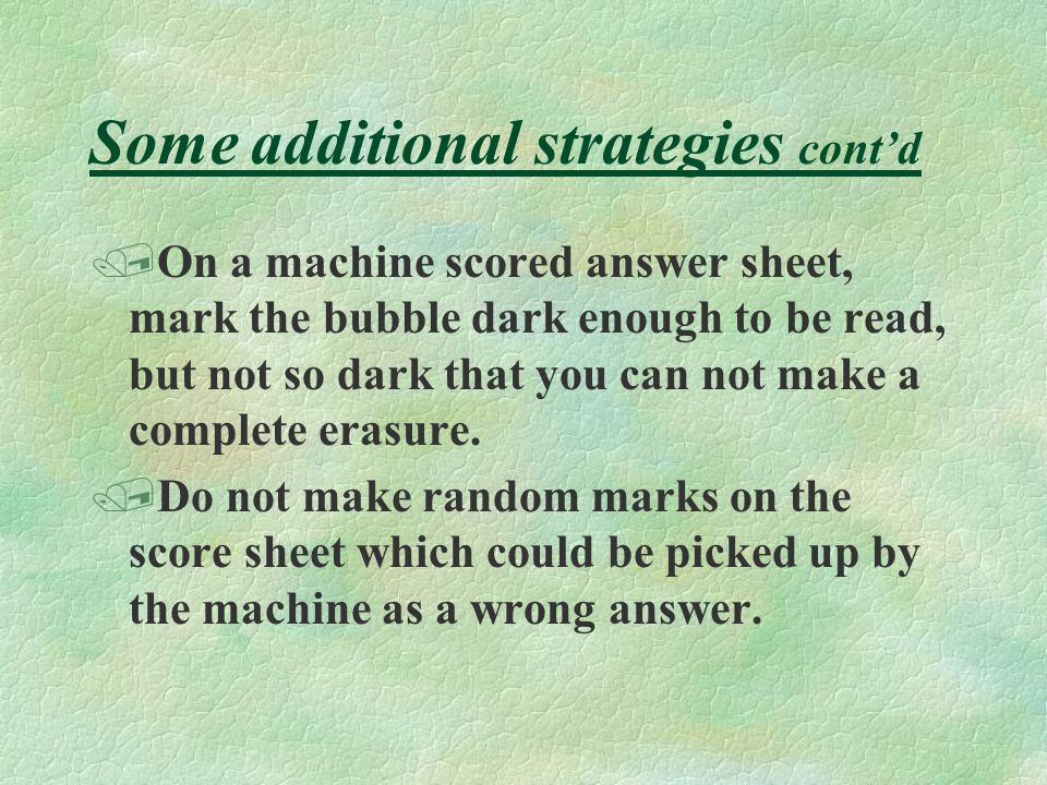 Some additional strategies /Be sure to PREVIEW the test by reading all the stem portion of the questions(not the options or answer choices). /Note the