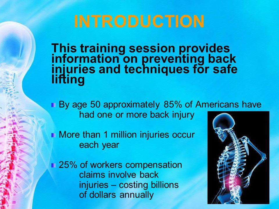 INTRODUCTION This training session provides information on preventing back injuries and techniques for safe lifting By age 50 approximately 85% of Ame