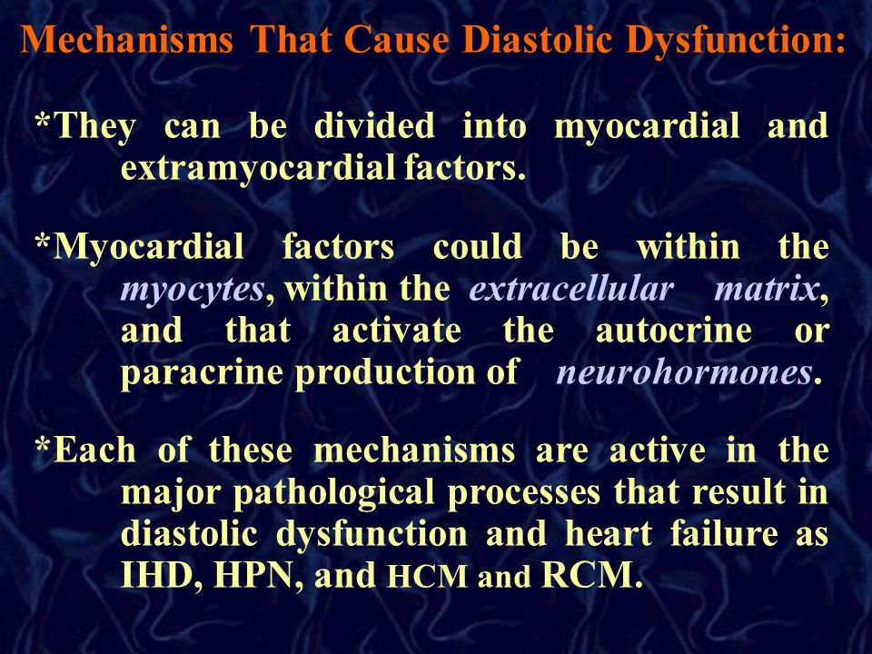Mechanisms That Cause Diastolic Dysfunction: *They can be divided into myocardial and extramyocardial factors.
