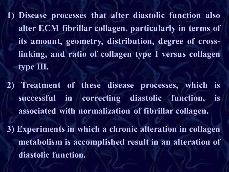 1) Disease processes that alter diastolic function also alter ECM fibrillar collagen, particularly in terms of its amount, geometry, distribution, deg