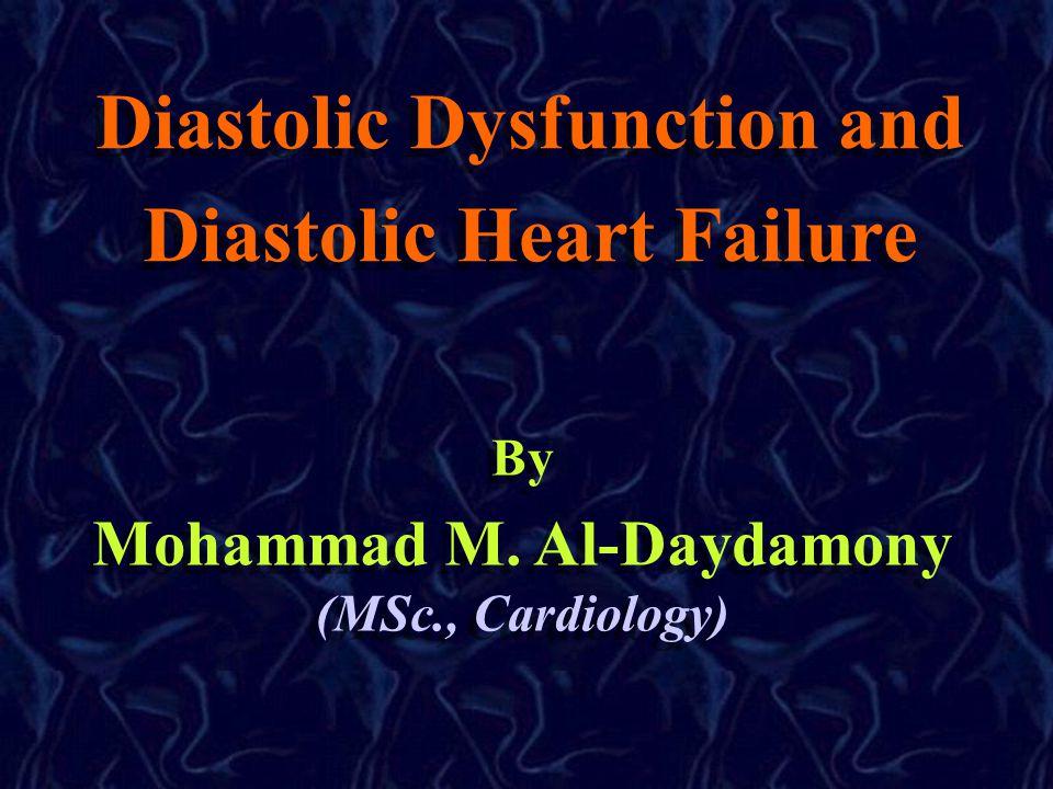 Diastolic Dysfunction and Diastolic Heart Failure By Mohammad M. Al-Daydamony (MSc., Cardiology) By Mohammad M. Al-Daydamony (MSc., Cardiology)