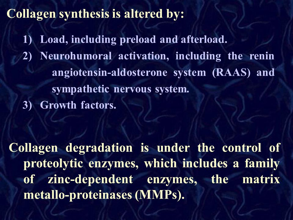 Collagen synthesis is altered by: 1) Load, including preload and afterload. 2) Neurohumoral activation, including the renin angiotensin-aldosterone sy
