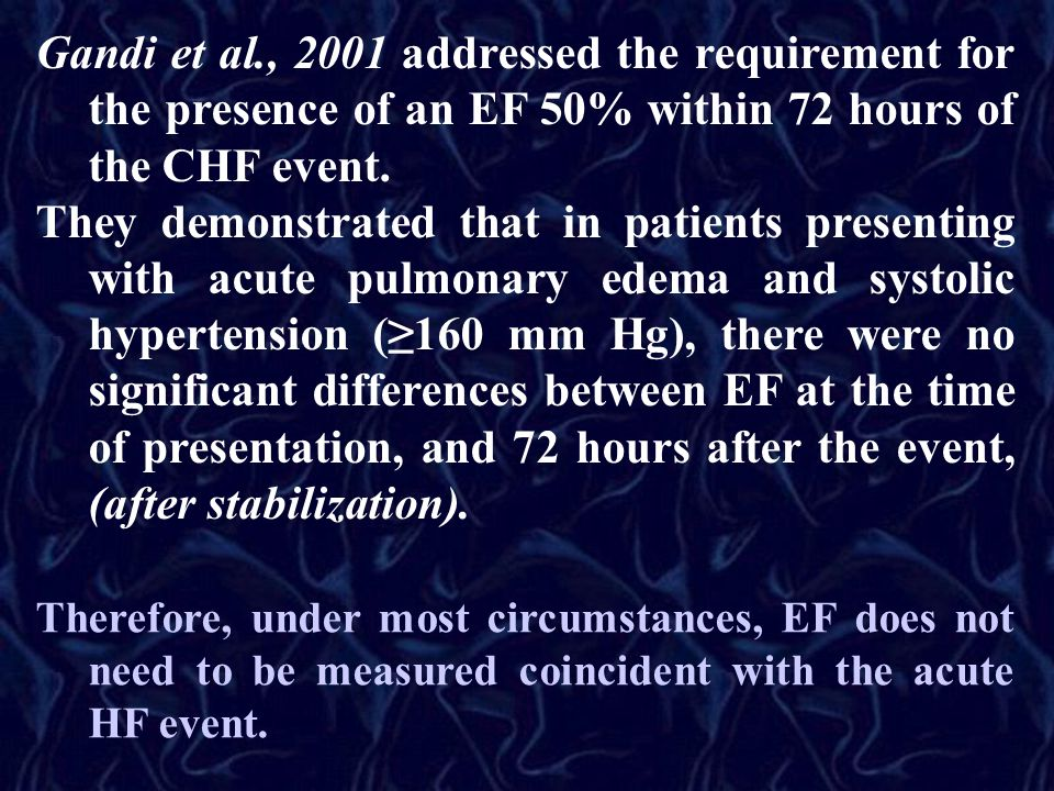 Gandi et al., 2001 addressed the requirement for the presence of an EF 50% within 72 hours of the CHF event.