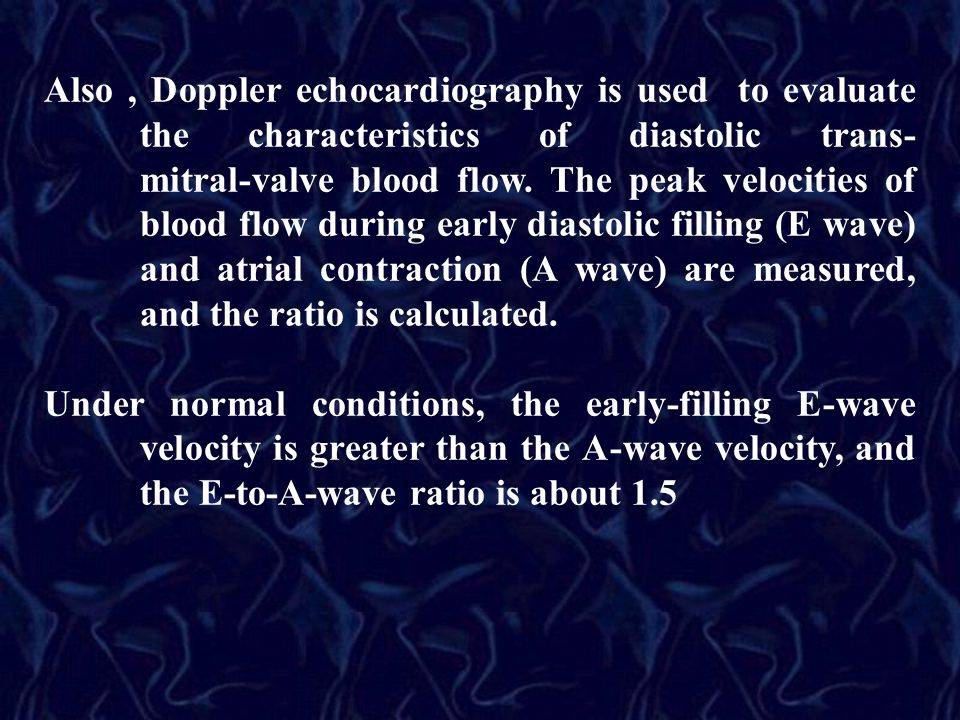 Also, Doppler echocardiography is used to evaluate the characteristics of diastolic trans- mitral-valve blood flow.