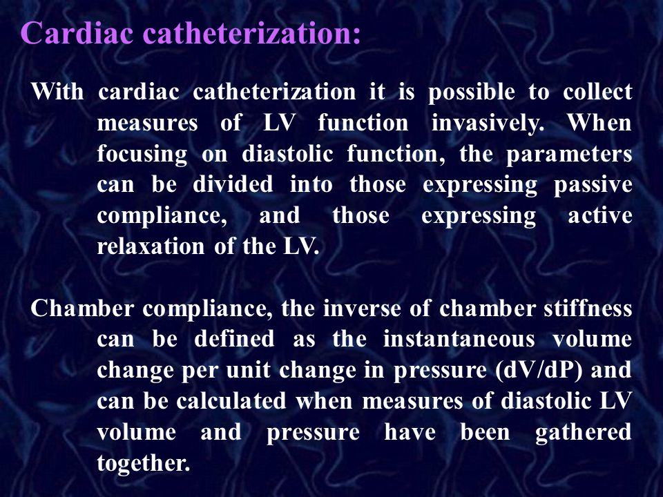 Cardiac catheterization: With cardiac catheterization it is possible to collect measures of LV function invasively. When focusing on diastolic functio