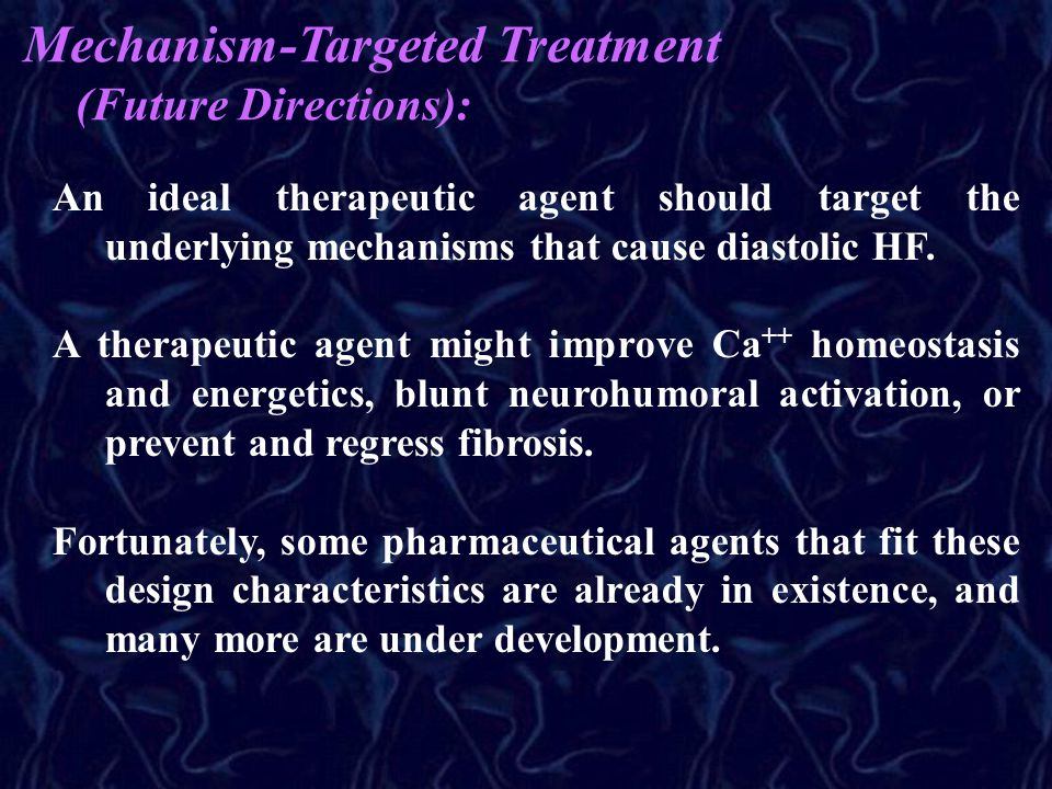 Mechanism-Targeted Treatment (Future Directions): An ideal therapeutic agent should target the underlying mechanisms that cause diastolic HF. A therap