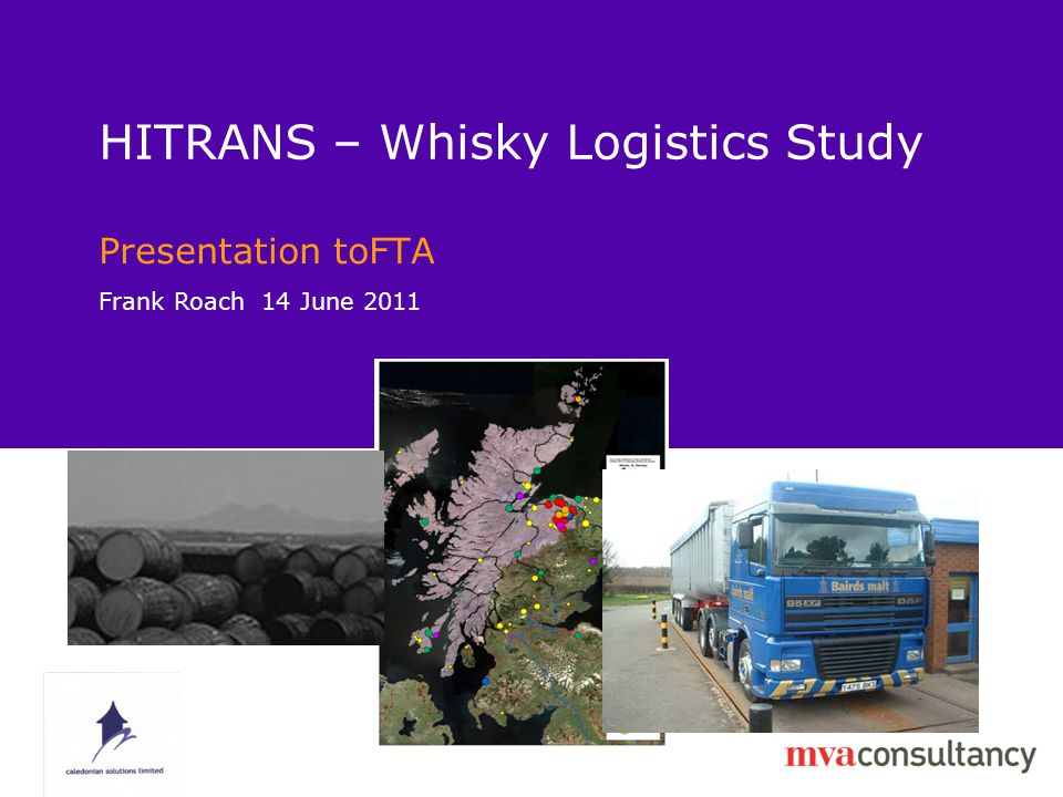 HITRANS – Whisky Logistics Study Presentation toFTA Frank Roach 14 June 2011