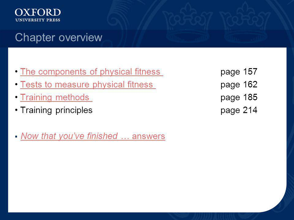 Chapter overview The components of physical fitness page 157The components of physical fitness Tests to measure physical fitness page 162Tests to meas