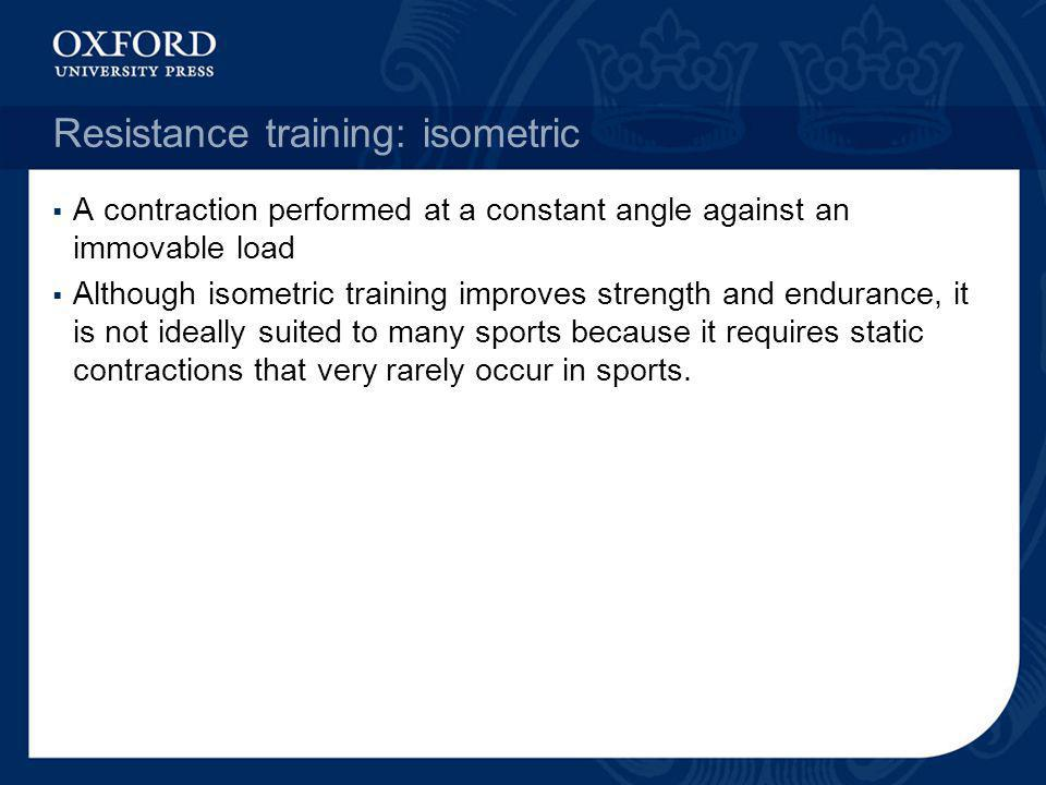 Resistance training: isometric A contraction performed at a constant angle against an immovable load Although isometric training improves strength and