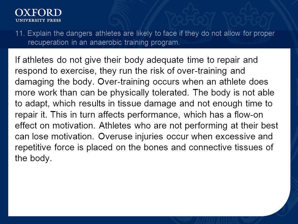 11. Explain the dangers athletes are likely to face if they do not allow for proper recuperation in an anaerobic training program. If athletes do not