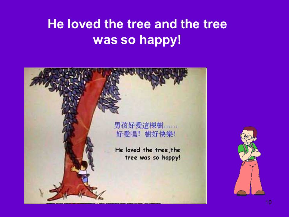 10 He loved the tree and the tree was so happy!