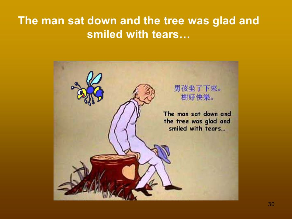 30 The man sat down and the tree was glad and smiled with tears…