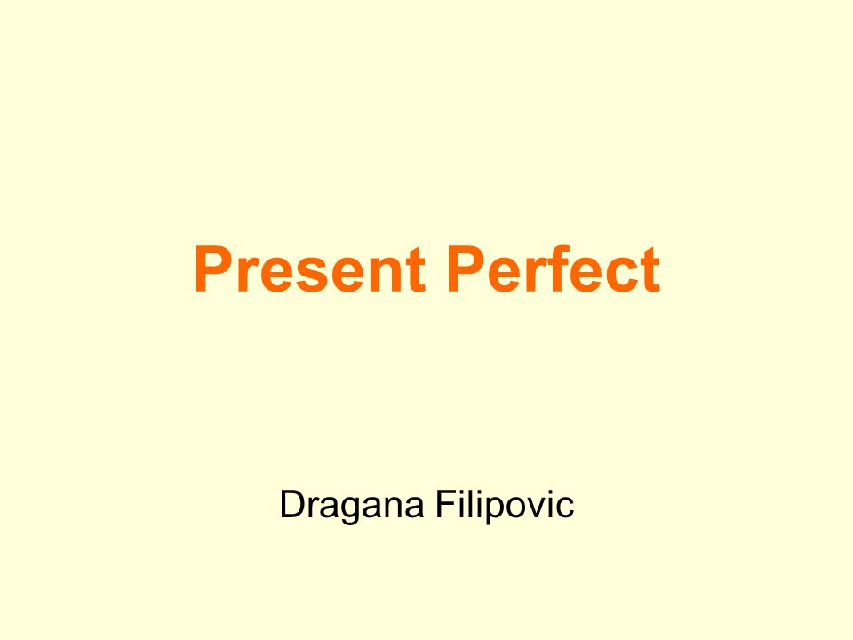 Present Perfect Dragana Filipovic