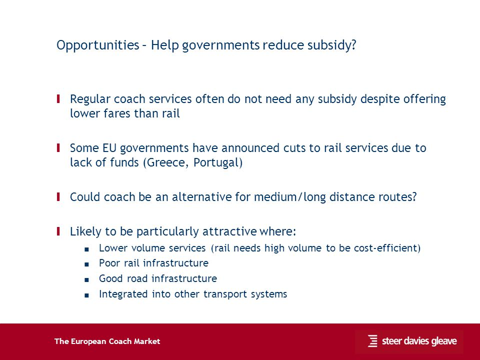 The European Coach Market Opportunities – Help governments reduce subsidy? Ι Regular coach services often do not need any subsidy despite offering low