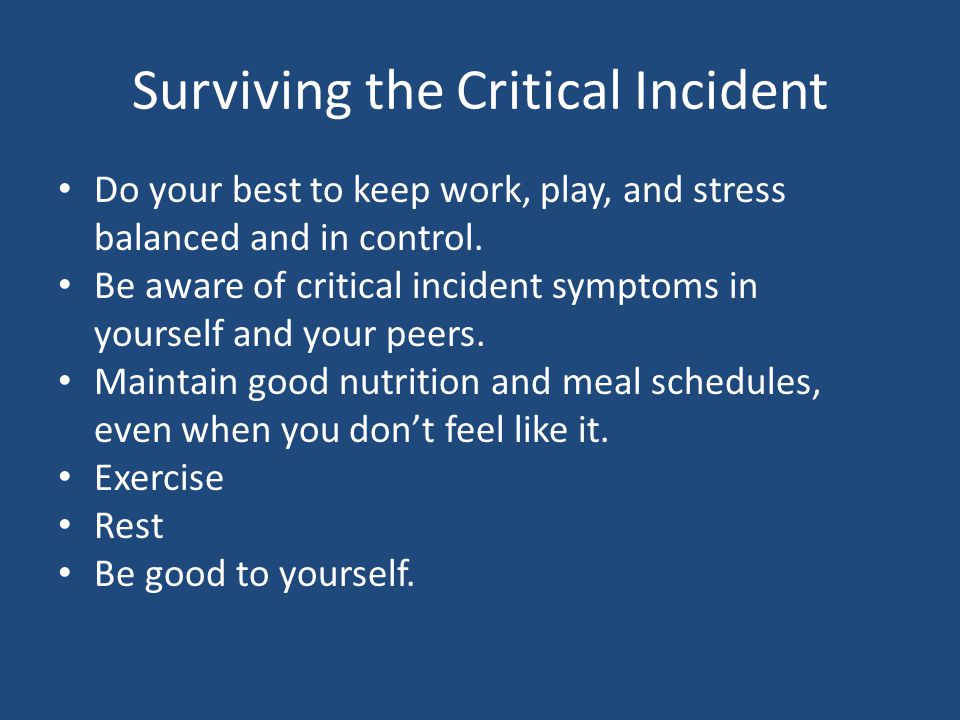 Surviving the Critical Incident Do your best to keep work, play, and stress balanced and in control.