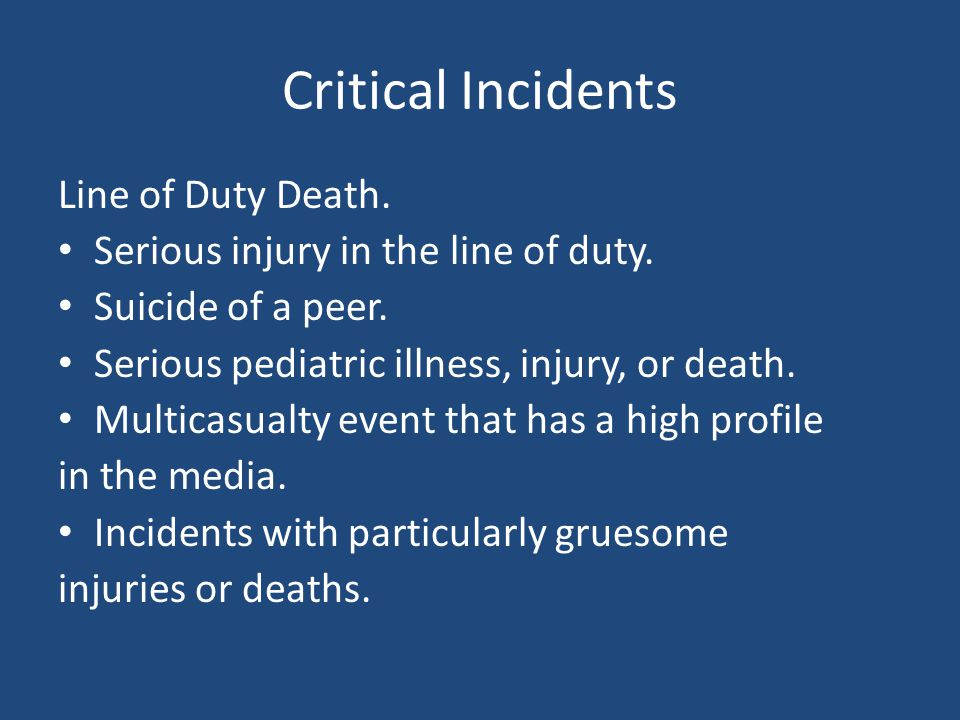 Critical Incidents Line of Duty Death. Serious injury in the line of duty.