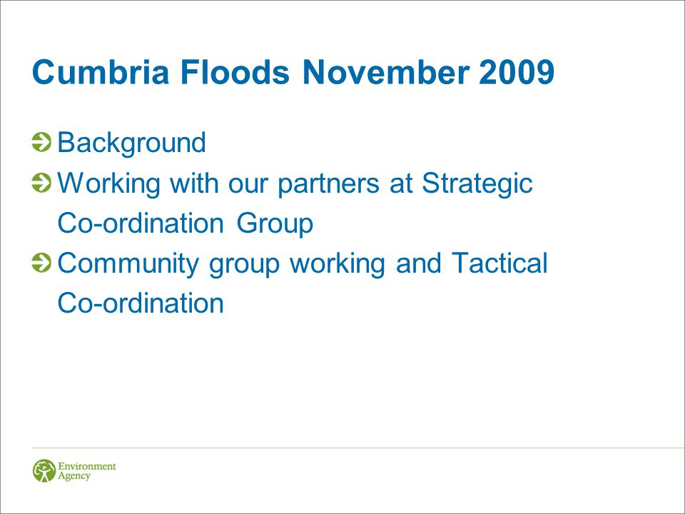 Cumbria Floods November 2009 Background Working with our partners at Strategic Co-ordination Group Community group working and Tactical Co-ordination