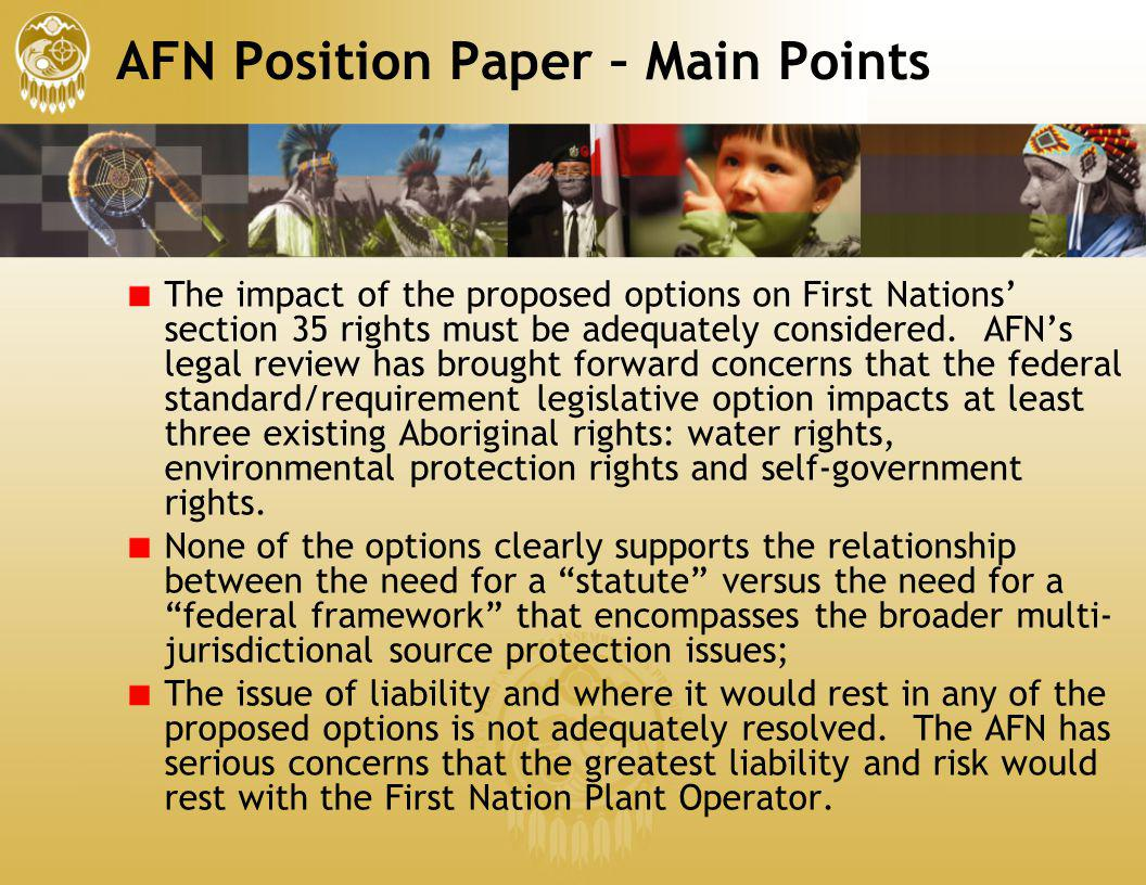 AFN Position Paper – Main Points The impact of the proposed options on First Nations section 35 rights must be adequately considered. AFNs legal revie