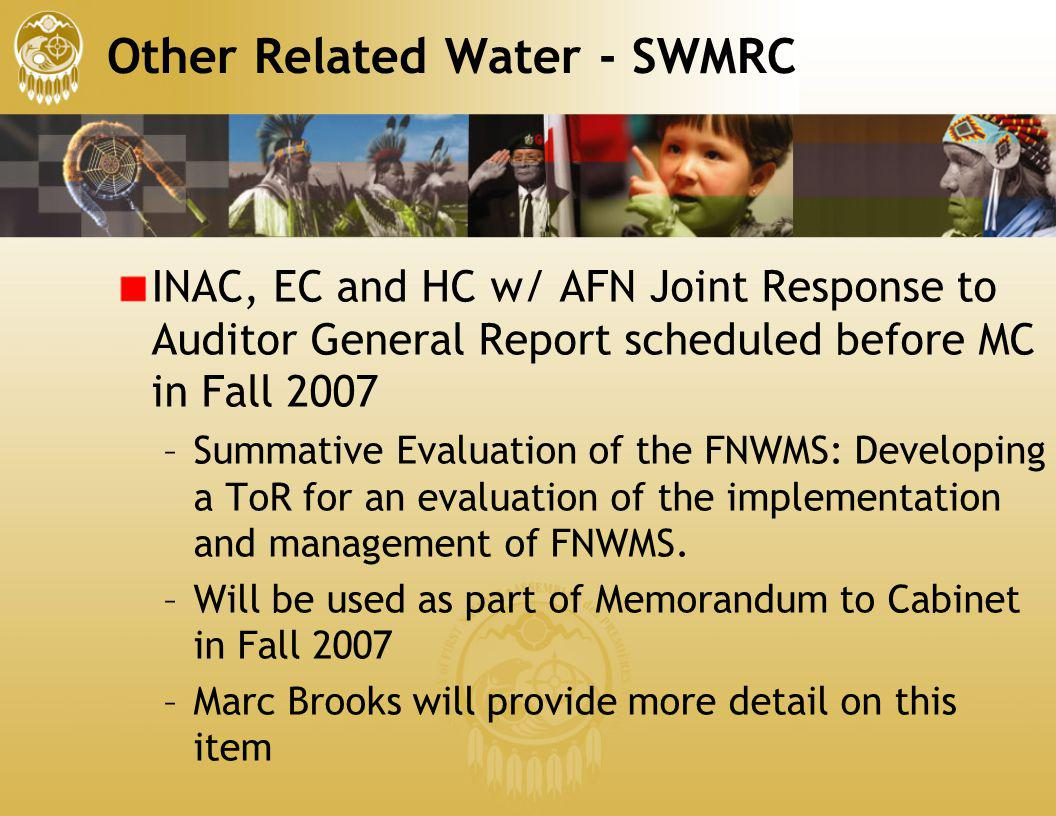 Other Related Water - SWMRC INAC, EC and HC w/ AFN Joint Response to Auditor General Report scheduled before MC in Fall 2007 –Summative Evaluation of