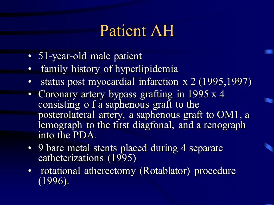 Patient AH 51-year-old male patient family history of hyperlipidemia status post myocardial infarction x 2 (1995,1997) Coronary artery bypass grafting
