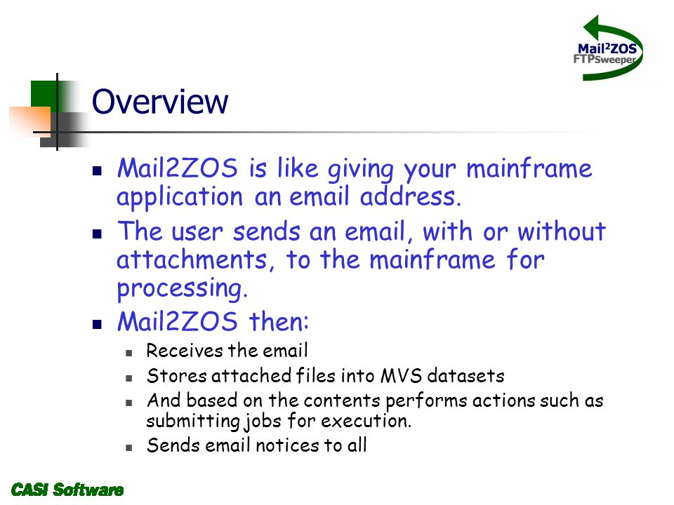 Overview Mail2ZOS is like giving your mainframe application an email address.