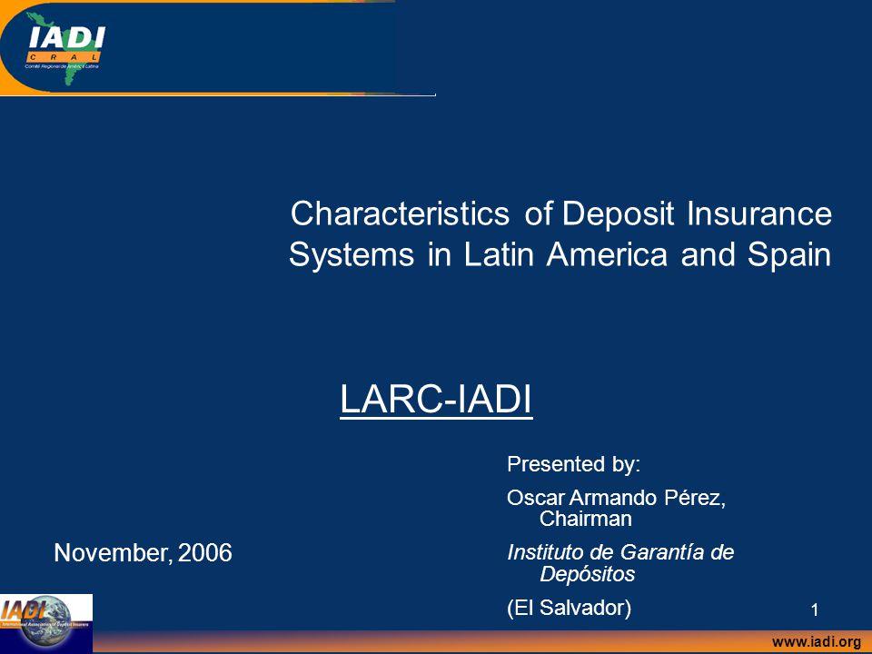www.iadi.org 1 Characteristics of Deposit Insurance Systems in Latin America and Spain LARC-IADI November, 2006 Presented by: Oscar Armando Pérez, Cha