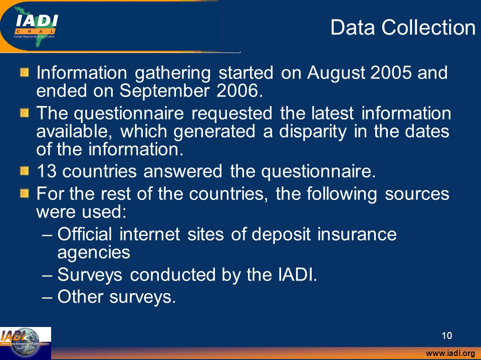 www.iadi.org 10 Data Collection Information gathering started on August 2005 and ended on September 2006. The questionnaire requested the latest infor