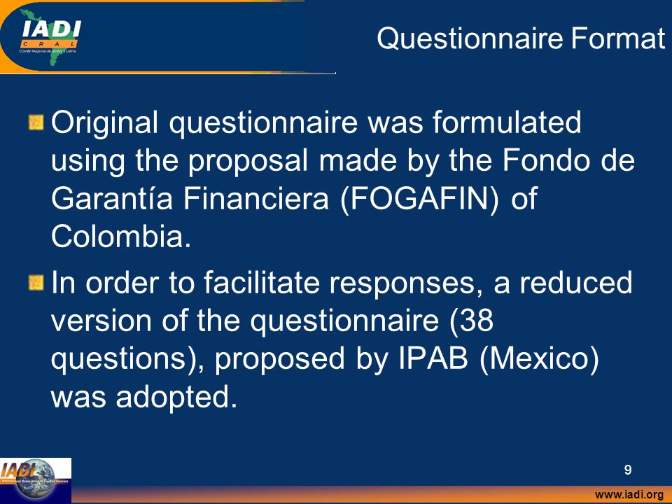 www.iadi.org 9 Questionnaire Format Original questionnaire was formulated using the proposal made by the Fondo de Garantía Financiera (FOGAFIN) of Colombia.
