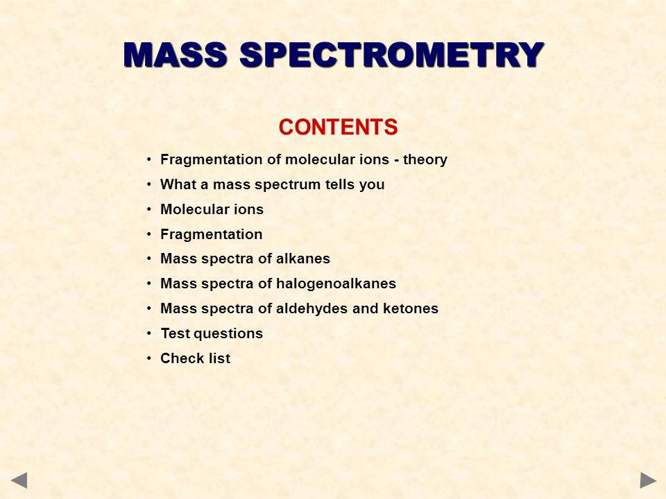 CONTENTS Fragmentation of molecular ions - theory What a mass spectrum tells you Molecular ions Fragmentation Mass spectra of alkanes Mass spectra of