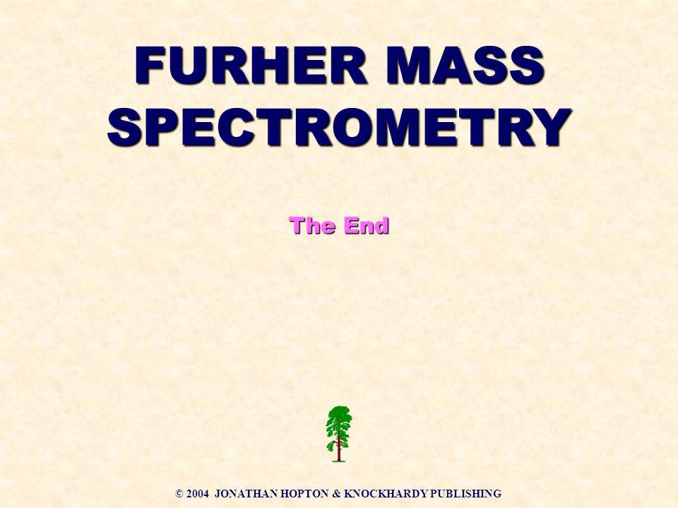 © 2004 JONATHAN HOPTON & KNOCKHARDY PUBLISHING FURHER MASS SPECTROMETRY The End