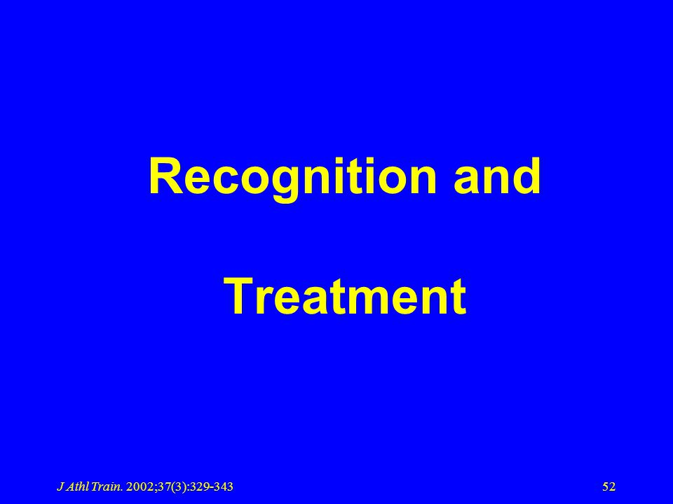 J Athl Train. 2002;37(3):329-34352 Recognition and Treatment