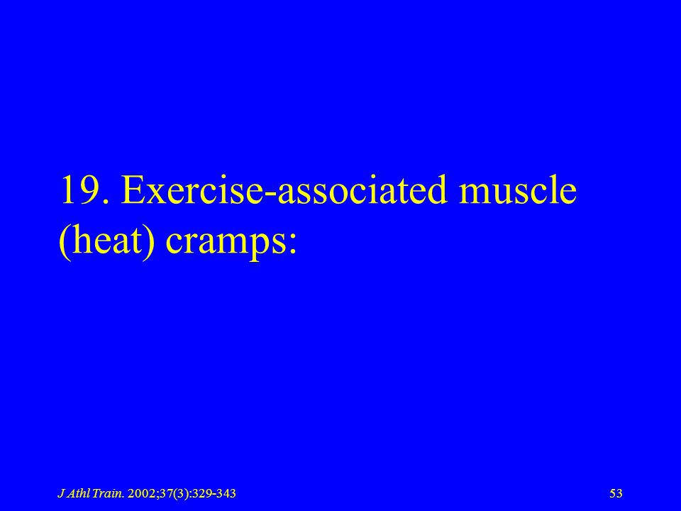 J Athl Train. 2002;37(3):329-34353 19. Exercise-associated muscle (heat) cramps: