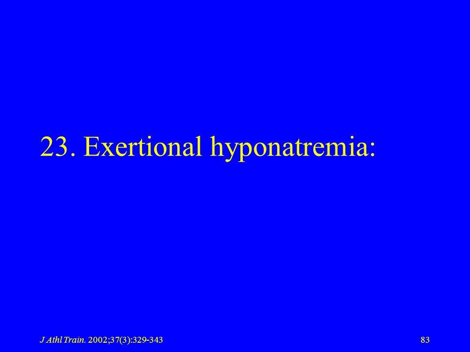 J Athl Train. 2002;37(3):329-34383 23. Exertional hyponatremia: