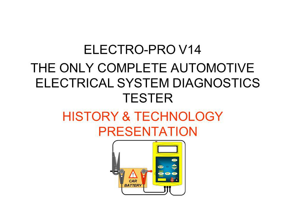 FEATURING: 2 Automotive 2 nd Generation Battery Testers The Electro-Pro V14 75 Used Automotive Batteries, randomly selected CASE STUDY 1: AUTOMOTIVE BATTERY TESTERS COMPARISON