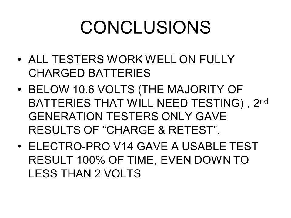 CONCLUSIONS ALL TESTERS WORK WELL ON FULLY CHARGED BATTERIES BELOW 10.6 VOLTS (THE MAJORITY OF BATTERIES THAT WILL NEED TESTING), 2 nd GENERATION TEST