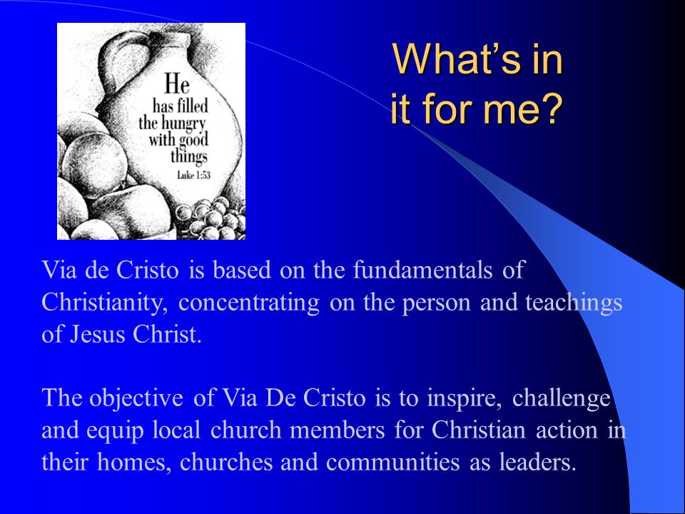 Via de Cristo is based on the fundamentals of Christianity, concentrating on the person and teachings of Jesus Christ. The objective of Via De Cristo