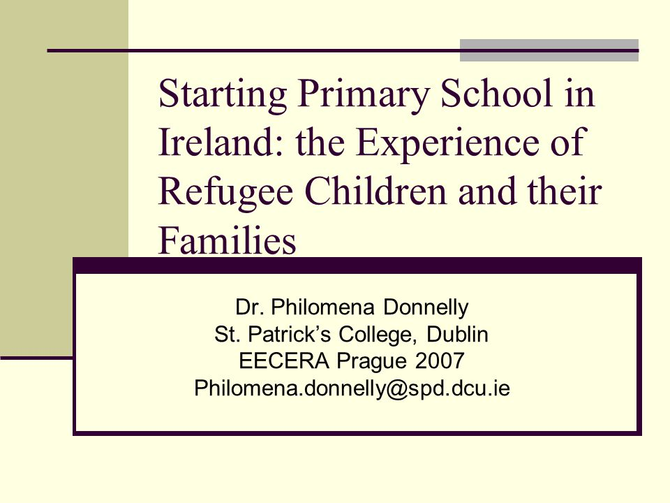 Starting Primary School in Ireland: the Experience of Refugee Children and their Families Dr.